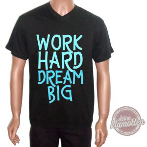 Fun Shirt Work Hard Dream Big