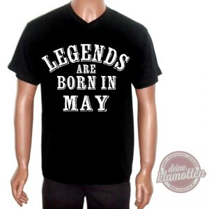 Fun Shirt Legends Are Born In May