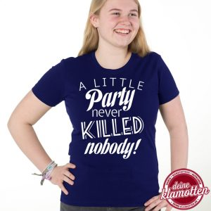 Damen Fun Shirt A Little Party Never Killed Nobody